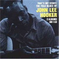 JOHN LEE HOOKER - That's My Story/the Folk Blues